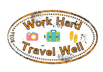 Work Hard Travel Well
